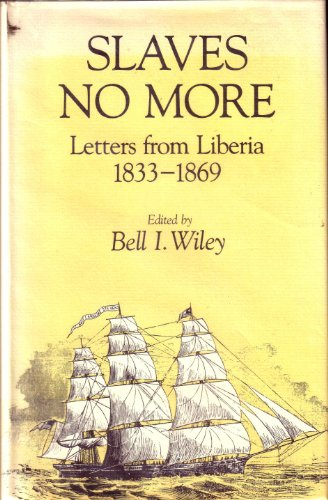 Slaves No More: Letters from Liberia, 1833-1869