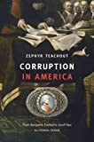 Corruption in America: From Benjamin Franklin's Snuff Box to Citizens United