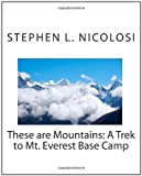 Stephen L. Nicolosi These are Mountains: A Trek to Mt. Everest Base Camp