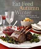 Anne Bramley Eat Feed Autumn Winter: 30 Ways to Celebrate When the Mercury Drops