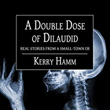 A Double Dose of Dilaudid: Real Stories from a Small-Town ER Audiobook by Kerry Hamm Narrated by Donna Postel