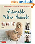 Adorable Felted Animals: 30 Easy and...