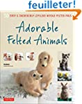 Adorable Felted Animals: 30 Easy & In...