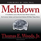 Meltdown: A Look at Why the Economy Tanked and Government Bailouts Will Make Things Worse | [Thomas E. Woods]