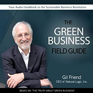 The Green Business Field Guide | [Gil Friend]