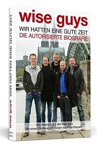 wise-guys-Wir-hatten-eine-gute-Zeit-Die-autorisierte-Biografie-Mit-einem-Gruwort-von-Eckart-von-Hirschhausen