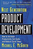 Michael E. Mcgrath Next Generation Product Development: How to Increase Productivity, Cut Costs, and Reduce Cycle Times