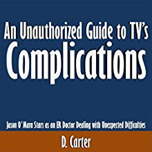 An Unauthorized Guide to TV's Complications: Jason O'Mara Stars as an ER Doctor Dealing with Unexpected Difficulties (       UNABRIDGED) by D. Carter Narrated by Dave Wright