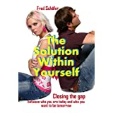 """The Solution Within Yourself: Closing the gap between who you are today and who you want to be tomorrow (English Edition)von """"Fred Sch�fer"""""""