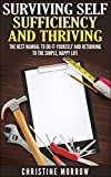 Surviving Self Sufficiency and Thriving: The Best Manual to Do-It-Yourself and Returning to the Simple, Happy Life