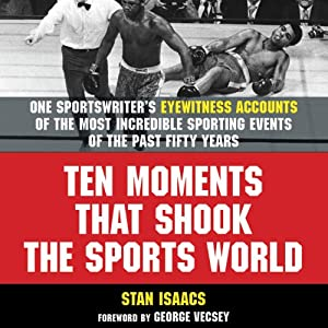 Ten Moments That Shook the Sports World: One Sportswriter's Eyewitness Accounts of the Most Incredible Sporting Events of the Past Fifty Years | [Stan Isaacs]