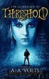 The Guardian of Threshold - A Young Adult Paranormal Fantasy (Urban Fantasy, Contemporary Fantasy) (Threshold Series)