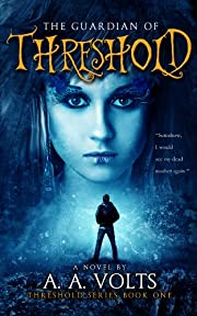 The Guardian of Threshold - A Young Adult Paranormal Fantasy (Urban Fantasy, Contemporary Fantasy) (Threshold Series)