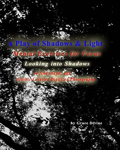 A Play of Shadows & Light Looking into Shadows  to find shapes and forms: Artistic Creative Digitized Photography