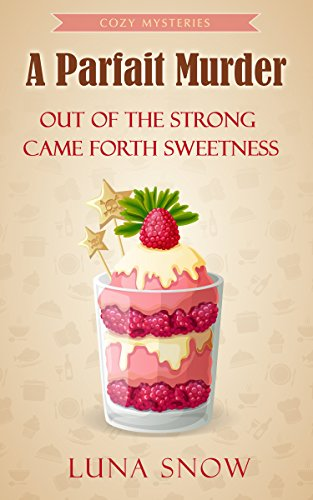 Cozy Mysteries : A Parfait Murder - Out of the strong came forth sweetness: (Cozy Food Mysteries Women Sleuths Series, Bakery Mystery Books) (Murder and cake Book 4) English Cakes
