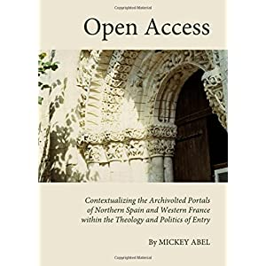Open Access: Contextualising the Archivolted Portals of Northern Spain and Western France within the Theology and Politics of Entr
