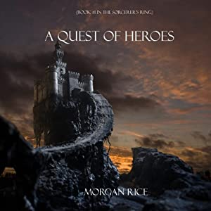 A Quest of Heroes: The Sorcerer's Ring, Book 1 | [Morgan Rice]