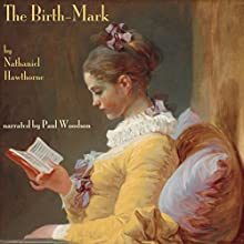 The Birthmark (       UNABRIDGED) by Nathaniel Hawthorne Narrated by Paul Woodson