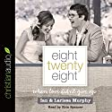 Eight Twenty Eight: When Love Didn't Give Up (       UNABRIDGED) by Larissa Murphy, Ian Murphy Narrated by Erin Spencer