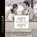 Eight Twenty Eight: When Love Didn't Give Up | Larissa Murphy,Ian Murphy