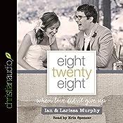Eight Twenty Eight: When Love Didn't Give Up | [Larissa Murphy, Ian Murphy]