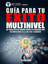 Guía para tu éxito Multinivel: Lo que le ha dado éxito a cientos de Networkers y tú no sabías