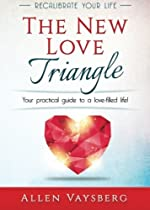 The New Love Triangle: Your practical guide to a love-filled life! (Recalibrate Your Life) (Volume 1)