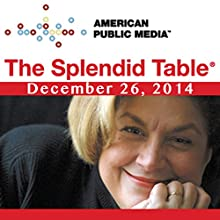 The Splendid Table, December 26, 2014  by Lynne Rossetto Kasper Narrated by Lynne Rossetto Kasper