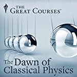 Isaac Newton: The Dawn of Classical Physics   Steven Pollack