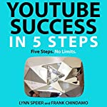 YouTube Success in 5 Steps: Five Steps. No Limits.   Lynn Speier,Frank Chindamo