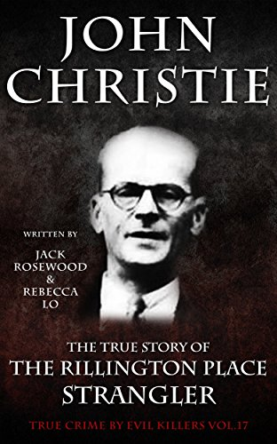 John Christie: The True Story Of The Rillington Place Strangler by Jack Rosewood & Rebecca Lo ebook deal