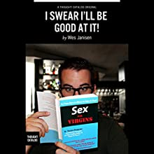 I Swear I'll Be Good at It! (       UNABRIDGED) by Wes Janisen Narrated by Jed Drummond