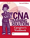 The CNA Training Solution: Care Givers Workbook, Second Edition