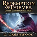 Redemption of Thieves: Legends of Dimmingwood, Volume 4 (       UNABRIDGED) by C. Greenwood Narrated by Ashley Arnold
