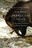 Salmon, People, and Place: A Biologists Search for Salmon Recovery