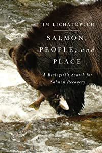 Salmon, People, and Place: A Biologist's Search for Salmon Recovery by