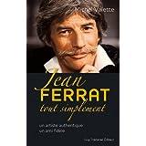 Jean Ferrat tout simplement : Un artiste authentique, un ami fidèle