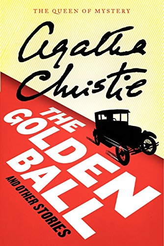 The Golden Ball And Other Stories (Agatha Christie Mysteries Collection (Paperback)), by Agatha Christie
