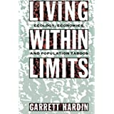 Living Within Limits: Ecology, Economics, and Population Taboosby Garrett Hardin
