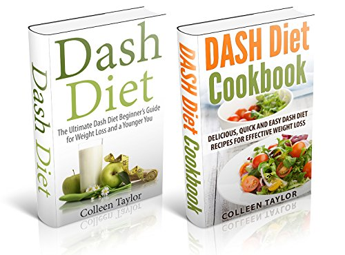 DASH Diet Box Set: Dash Diet The Ultimate Beginner's Guide & DASH Diet Cookbook - Effective Weight Loss with Delicious Recipes (DASH Diet, Low Sodium Diet, Low Fat Diet, Lose Weight) by Colleen Taylor