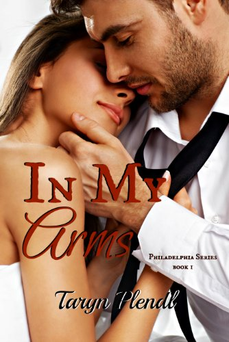 Free Kindle Book : In My Arms (Philadelphia Series Book 1)