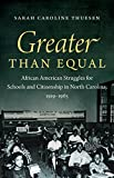 img - for Greater than Equal: African American Struggles for Schools and Citizenship in North Carolina, 1919-1965 book / textbook / text book