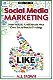 Social Media Marketing: Social Media Marketing - 2nd EDITION - How To Build And Execute Your Own Social Media Strategy (Social Media, Facebook, ... Selling On Amazon, FBA, Online) (Volume 1)