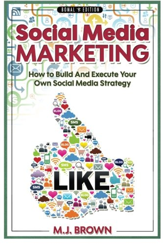 Social Media Marketing: Social Media Marketing – 2nd EDITION – How To Build And Execute Your Own Social Media Strategy (Social Media, Facebook, … Selling On Amazon, FBA, Online) (Volume 1)