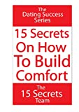 img - for 15 Secrets On How To Build Comfort (Article) How To Attract Women, Dating Advice (The Dating Success Series) book / textbook / text book