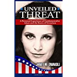 Unveiled Threat: A Personal Experience of Fundamentalist Islam and the Roots of Terrorism ~ Janet M. Tavakoli