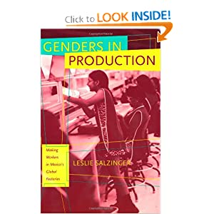 Genders in Production: Making Workers in Mexico's Global Factories Leslie Salzinger