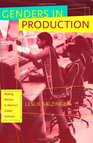 Genders in Production: Making Workers in Mexico's Global...