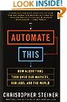 Automate This: How Algorithms Took Ov...