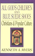 All God's Children and Blue Suede Shoes: Christians and Popular Culture (Turning Point Christian Worldview)